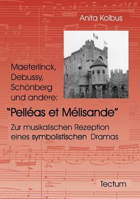Maeterlinck, Debussy, Sch�nberg und andere: Pell�as et M�lisande (German Edition), Kolbus, Anita