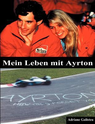 Mein Leben Mit Ayrton (German Edition), Galisteu, Adriane