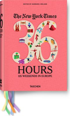 Image for The New York Times: 36 Hours 125 Weekends in Europe
