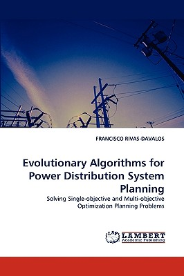 Evolutionary Algorithms for Power Distribution System Planning: Solving Single-objective and Multi-objective Optimization Planning Problems, RIVAS-DAVALOS, FRANCISCO