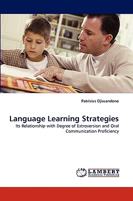 Language Learning Strategies: Its Relationship with Degree of Extroversion and Oral Communication Proficiency, Djiwandono, Patrisius