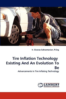 Tire Inflation Technology  Existing And An Evolution To Be: Advancements In Tire Inflating Technology, Subramonian, P.Eng, Ir. Sivarao