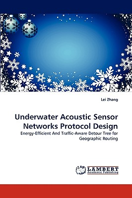 Underwater Acoustic Sensor Networks Protocol Design: Energy-Efficient And Traffic-Aware Detour Tree for Geographic Routing, Zhang, Lei