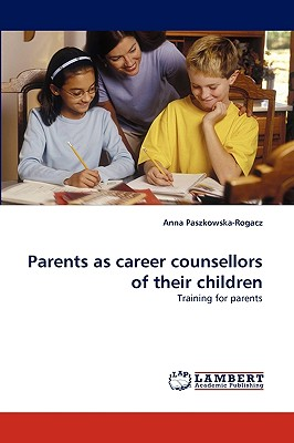 Parents as career counsellors of their children: Training for parents, Paszkowska-Rogacz, Anna