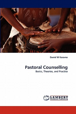 Pastoral Counselling: Basics, Theories, and Practice, Kasomo, Daniel  W