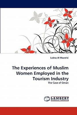 The Experiences of Muslim Women Employed in the Tourism Industry: The Case of Oman, Al Mazro'ei, Lubna