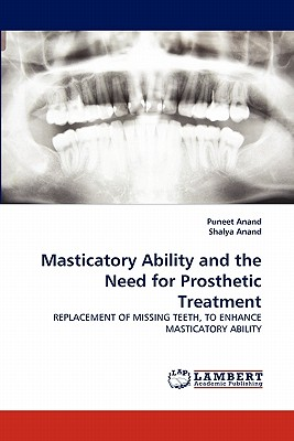 Masticatory Ability and the Need for Prosthetic Treatment: REPLACEMENT OF MISSING TEETH, TO ENHANCE MASTICATORY ABILITY, Anand, Puneet; Anand, Shalya