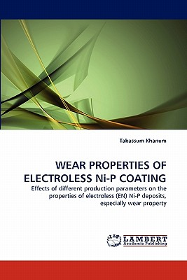 WEAR PROPERTIES OF ELECTROLESS Ni-P COATING: Effects of different production parameters on the properties of electroless (EN) Ni-P deposits, especially wear property, Khanum, Tabassum