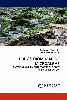 DRUGS FROM MARINE MICROALGAE: INVESTIGATING MEDICINAL PROPERTIES OF FEW MARINE MICROALGAE, KP, Dr. Srinivasakumar; Rajashekhar. M, Prof.