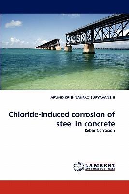 Chloride-induced corrosion of steel in concrete: Rebar Corrosion, SURYAVANSHI, ARVIND KRISHNAJIRAO