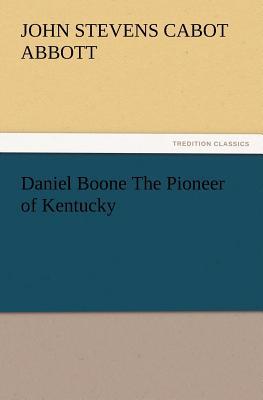 Daniel Boone The Pioneer of Kentucky (TREDITION CLASSICS), Abbott, John S. C. (John Stevens Cabot)