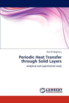 Periodic Heat Transfer through Solid Layers: analytical and experimental study, El-Maghlany, Wael