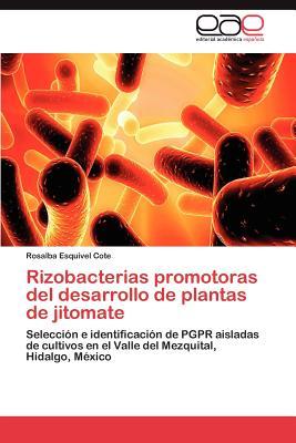Rizobacterias promotoras del desarrollo de plantas de jitomate: Selecci�n e identificaci�n de PGPR aisladas de cultivos en el Valle del Mezquital, Hidalgo, M�xico (Spanish Edition), Esquivel Cote, Rosalba
