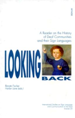 Image for Looking Back (Signum Verlag): A Reader on the History of Deaf Communities and their Sign Languages (International Studies on Sign Language and Communication of the)
