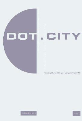 Image for Dot.City: Urban Design And New Media in the Bauhaus Kolleg