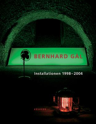 Bernhard Gal : Installations (German and English Edition)