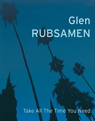 Image for Glen Rubsamen:  Take All the Time You Need
