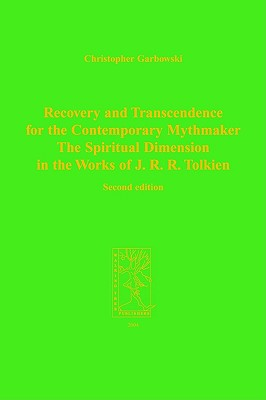 Recovery and Transcendence for the Contemporary Mythmaker: The Spiritual Dimension in the Works of J. R. R. Tolkien, Garbowski, C.
