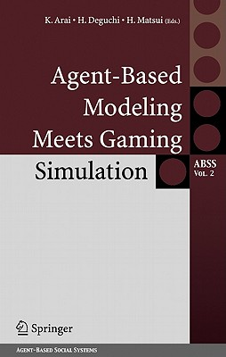 Agent-Based Modeling Meets Gaming Simulation (Agent-Based Social Systems)