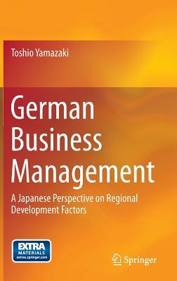 German Business Management: A Japanese Perspective on Regional Development Factors, Yamazaki, Toshio