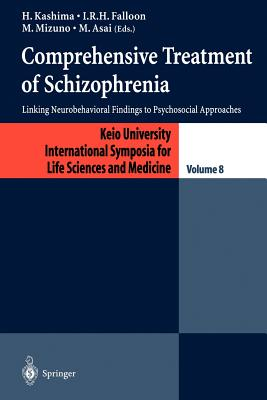 Comprehensive Treatment of Schizophrenia: Linking Neurobehavioral Findings to Pschycosocial Approaches (Keio University International Symposia for Life Sciences and Medicine)