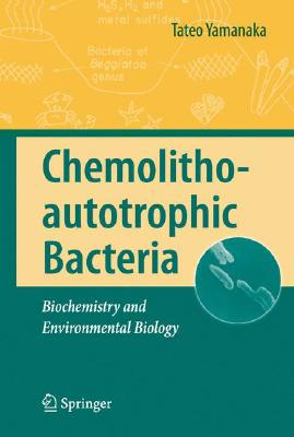 Chemolithoautotrophic Bacteria: Biochemistry and Environmental Biology, Yamanaka, Tateo