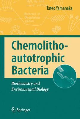 Chemolithoautotrophic Bacteria: Biochemistry and Environmental Biology, Yamanaka, Tateo