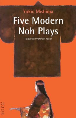 Five Modern Noh Plays (Tuttle Classics of Japanese Literature), Mishima Yukio Keene Donald