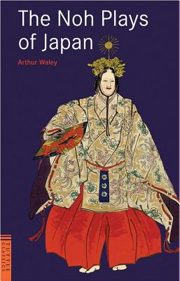 The Noh Plays of Japan (Tuttle Classics), Waley, Arthur