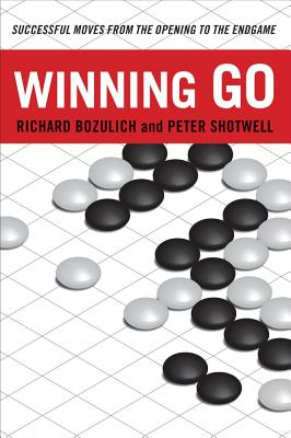 Winning Go: Successful Moves from the Opening to the Endgame, Bozulich, Richard; Shotwell, Peter