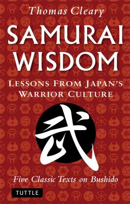 "Samurai Wisdom: Lessons from Japan's Warrior Culture (Five Classic Texts on Bushido), ""Cleary, Thomas"""
