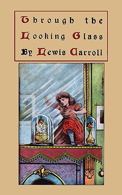Through the Looking-Glass and What Alice Found There, Original Version: Alice Through the Looking Glass, Carroll, Lewis