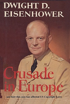 Crusade in Europe by Dwight D. Eisenhower and how this case has affected US Copy, Eisenhower, Dwight D.; Scalia, Antonin; Tallman, Richard C.; Nelson, Dorothy Wright