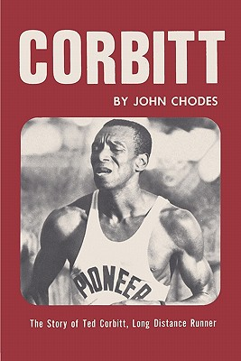 Corbitt: The Story of Ted Corbitt, Long Distance Runner, Chodes, John