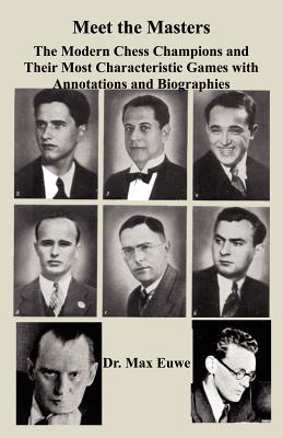 Meet the Masters The Modern Chess Champions and Their Most Characteristic Games, Euwe, Max