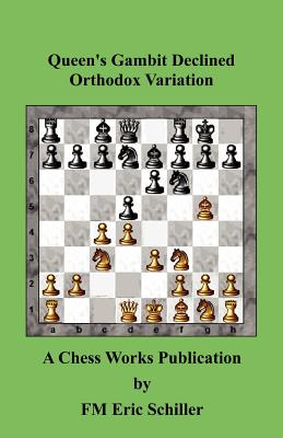 Queen's Gambit Declined Orthodox Variation: A Chess Works Publication, Schiller, Eric