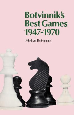 Botvinnik's Best Games 1947-1970, Botvinnik, Mikhail