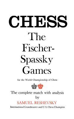 Reshevsky on the Fischer-Spassky Games for the World Championship of Chess, Reshevsky, Samuel