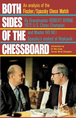 Both Sides of the Chessboard: An Analysis of the Fischer/Spassky Chess Match, Byrne, Robert; Nei, Iivo