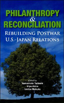 Philanthropy and Reconciliation: Rebuilding Postwar U.S.-Japan Relations