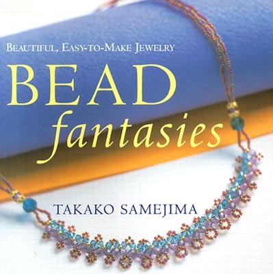 Image for Bead Fantasies: Beautiful, Easy-to-Make Jewelry (Bead Fantasies Series)