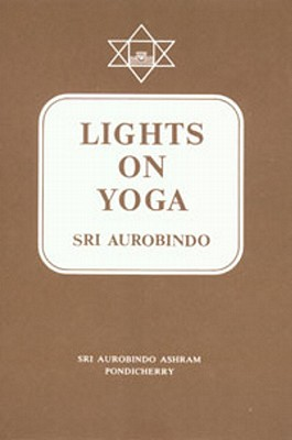 Lights on Yoga, Aurobindo, Sri