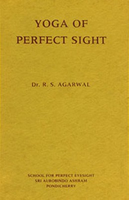 Yoga of Perfect Sight, Agarwal, Dr. R.S.