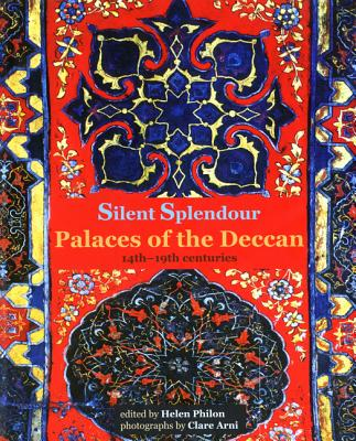 Image for Silent Splendour: Palaces of the Deccan, 14th-19th Centuries