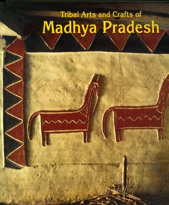 Image for Tribal Arts and Crafts of Madhya Pradesh (Living Traditions of India)