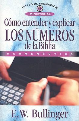 Image for Cómo entender y explicar los números de la Biblia (Curso De Formacion Ministerial) (Spanish Edition)