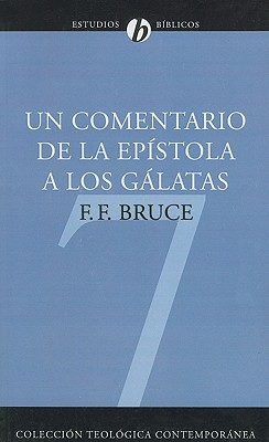Un comentario de la Ep�stola a los G�latas (Coleccion Teologica Contemporanea: Estudios Biblicos) (Spanish Edition), Bruce, F. F.