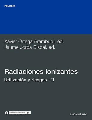 Radiaciones Ionizantes. Utilizacin y Riesgos II (Spanish Edition), Xavie Inte Ortega Aramburu (Author), Upc Edicions Upc (Editor)
