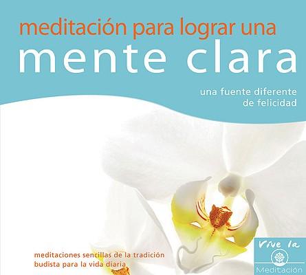 Image for Meditación para lograr una mente clara: una fuente diferente de felicidad (Vive La Meditacion) (Spanish Edition)