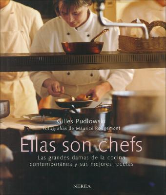 Ellas son chefs: Las grandes damas de la cocina contemporanea y sus mejores recetas (Spanish Edition) (Hardcover), Pudlowski, Gilles; Maurice Rougemont